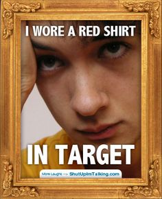Never wear red and khaki at Target! haha shutupimtalking.com has more laughs!