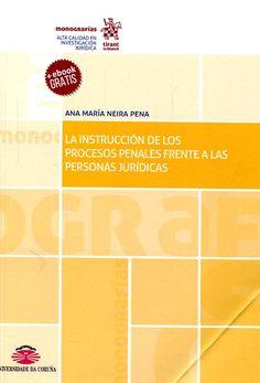 La Instrucción de los procesos penales frente a las personas jurídicas / Ana María Neira Pena