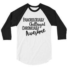 c258f02a9 Items similar to Pancreatically Challenged Diabetes 3/4 sleeve raglan shirt  on Etsy. Type 1 ...