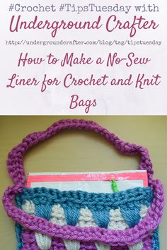 How to Make a No-Sew Liner for Crochet and Knit Bags on Underground Crafter   Do you love to crochet or knit bags but hate sewing? This photo tutorial will show you how to make a no-sew liner to make your projects more sturdy and durable.