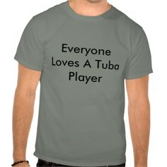 Everyone Loves A Tuba Player