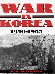 1950, Korean War: D. M. Giangreco, War in Korea, 1950-1953 (Presidio, 2001). My father served in this war as a medic.