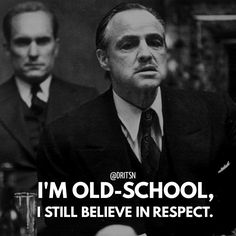 I'm old-school, I still believe in respect. Godfather Quotes, The Godfather, Real Talk Quotes, Best Quotes, Respect Quotes, Motivational, Inspirational Quotes, Millionaire Quotes, Business Quotes
