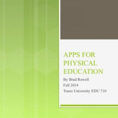 APPS FOR PHYSICAL EDUCATION By Brad Rowell Fall 2014 Touro University EDU 710   Introduction  Effective out of classroom fitness activities for students. http://slidehot.com/resources/edu-710-ppt.53346/