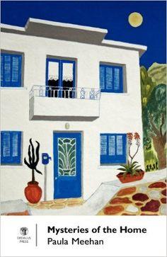 Mysteries of the home / Paula Meehan Publicación Dublin : Dedalus Press, 2013