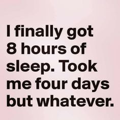 Whatever # Humor quotes Ha Ha Funny Baby Quotes, Sarcastic Quotes, Fun Mom Quotes, Humor Quotes, Hilarious Quotes, Funny Sleeping Quotes, Super Mom Quotes, Cant Sleep Quotes Funny, Funny Work Quotes