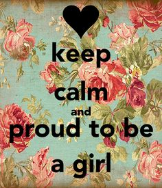 keep calm and proud to be a girl - KEEP CALM AND CARRY ON Image Generator
