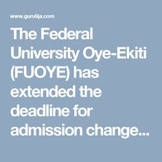 The Federal University Oye-Ekiti (FUOYE) has extended the deadline for admission change of course 2016/2017.     The new deadline is Decemb...