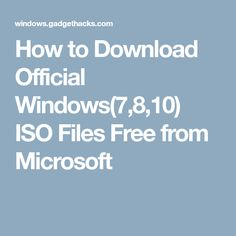 How to Download Official Windows(7,8,10) ISO Files Free from Microsoft