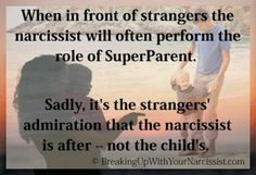"Narcissists PRETEND to be a ""super parent"" because it is the admiration of others that drives them and has NOTHING to do with their children. -"