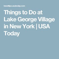 Things to Do at Lake George Village in New York | USA Today
