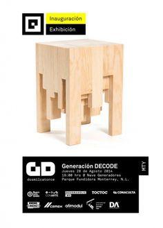 Este próximo Jueves 28 de Agosto a las 7:00pm se inaugurará la exposición Generación DECODE 2014 con los mejores 41 proyectos de los estudiantes a punto de graduarse y los recién graduados de las escuelas y universidades de diseño en Monterrey.