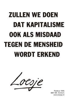 Zullen we doen dat kapitalisme ook als misdaad tegen de mensheid wordt erkend - Loesje