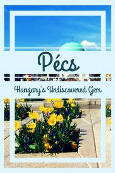 Pécs: Hungary's Undiscovered Gem - The World Was Here First