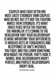 This is so true. The fighting, the dissonance, the conflict and working through the hardships and challenges, helps define a couple's relationship as theirs. I love it because I found the one true love who I can work through it all and not lose another romantic relationship. Wow, it does feel good to be a valuable facet of someone else's life in a never ending way. No Victor, you are not capable of this because as soon as their is a hint of conflict, you run to the next woman...always!!!!!