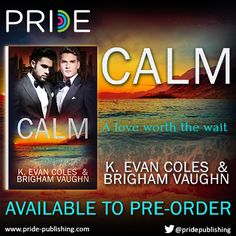 "Pre-ordere your copy of ""Calm"" now!  https://www.pride-publishing.com/book/calm  #calm #wake #tidalseries #carterhamilton #rileyporterwright #mmromance #gayromance #MMfiction #LGBTQfiction #BrighamVaughn #kevancoles #pridepublishing  #TotallyEntwinedGroup"