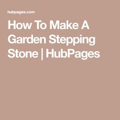 How To Make A Garden Stepping Stone | HubPages