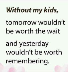 My kids are my everything
