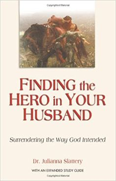 Finding the Hero in Your Husband: Surrendering the Way God Intended: Julianna Slattery: 9780757302343: AmazonSmile: Books (recommended on Java with Juli)