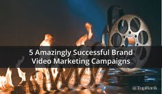 You Ought to Be in Pictures: 5 Amazingly Successful Brand Video Marketing Campaigns #VideoMarketing #marketing