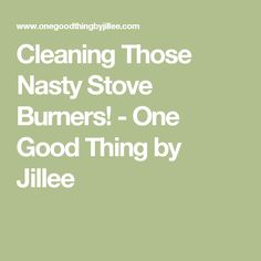 Cleaning Those Nasty Stove Burners! - One Good Thing by Jillee