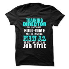 TRAINING DIRECTOR Only Because Full Time Multi Tasking Ninja Is Not An Actual Job Title T-Shirts, Hoodies. VIEW DETAIL ==► Funny Tee Shirts