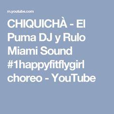 CHIQUICHÀ - El Puma DJ y Rulo Miami Sound #1happyfitflygirl choreo - YouTube