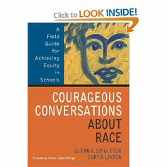 Courageous Conversations About Race: A Field Guide for Achieving Equity in Schools: Glenn E. Singleton