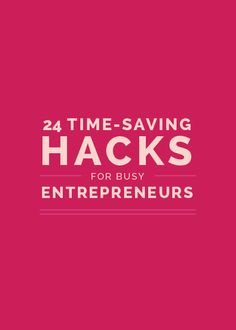 LOVE time-saving life hacks. And Lauren Hooker gives us TWENTY-FOUR OF THEM! Can't miss these, busy entrepreneurs: