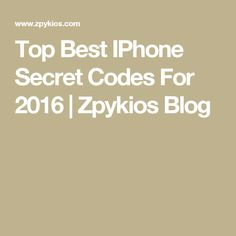 Top Best IPhone Secret Codes For 2016            |            Zpykios Blog