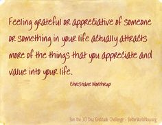 Feeling grateful or appreciative of someone or something in your life actually attracts more of the things that you appreciate and value into your life...