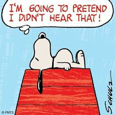 Snoopy ❤ I'm going to pretend I didn't hear that...  I pretend to not hear a awful lot of stuff...