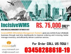 Avail Wholesale Management Software in Just Rs. 75,000/=  IncisiveWMS (#WholeSaleManagementSystem) gives you control of your wholesale business through real-time dashboards to improve ordering and invoicing, better manage inventory, and efficiently deliver customer service.  For Order Call Us Now: +92.3458288618-19 Or Email : info@incisivesoft.com