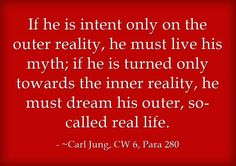If he is intent only on the outer reality, he must live his...