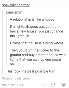 If the house was infested with cock roaches, you wouldn't move out. You'd call an exterminator. No no no honey, i'll be catching my house on fire and finding me a new one. One that's got good lights and no infestations