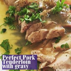Perfect Pork Tenderloin with Gravy Dinner tonight, September 26, 2015 A just a basic recipe, on the perfect pork tenderloin, serve with a fresh salad and baguettes or what ever you think fit for this dish