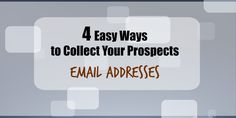 4 Easy Ways to Collect Your Prospects Email Addresses