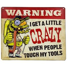 "Put a comedic twist on a warning sign with Crazy Tools Embossed Tin Sign. This sign features slight embossing, a deranged green man with a hammer and flat head screwdriver, and a tan background. Hang this funny sign in your garage or office as a warning to all to not touch your tools.    	Dimensions:    	  		Length: 10""  	  		Width: 13""      	Hanging Hardware: 2 nail hole cut outs    	Full Text: Warning - I get a little crazy when people touch my tools"