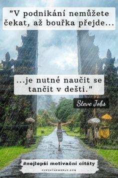 V podnikání nemůžete čekat, až bouřka přejde, je nutné naučit se tančit v dešti. — Steve Jobs, nejlepší motivační citáty Celebration Quotes, Steve Jobs, Stone Art, No Time For Me, Techno, Motivational Quotes, Mindfulness, Good Things, Inspiration