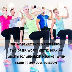 "THE WORD AEROBICS COMES FROM TWO GREEK WORDS: #aero, MEANING ""ability to,"" AND Bics, MEANING ""WITH STAND TREMENDOUS #BOREDOM #yoga #thefitglobal"