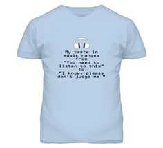 My Taste in music ranges from... T Shirt
