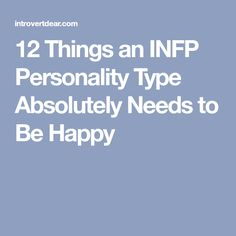 12 Things an INFP Personality Type Absolutely Needs to Be Happy