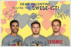 Dear Valentine: You're the Swede-ist! -Johnny Oduya, Marcus Kruger & Niklas Hjalmarsson  #BlackhawksValentines