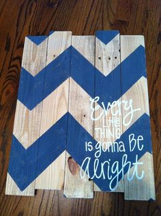 Wood Pallet Art - Chevron Every little thing is gonna be alright Cute for my sunroom...or even Syd condo at Auburn.