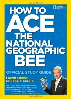 How to Ace the National Geographic Bee: Official Study Guide 4th edition/Stephen F. Cunha