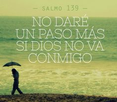 No daré un paso más si Dios no va conmigo. Eres el amor de mi vida Dios! Mi esperanza. Todo para mi!