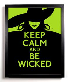 Keep Calm and Be Wicked  Witch  8 x 10 by KeepCalmAndStayGold, $8.99