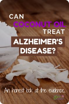 Many experts claim coconut oil can prevent and even treat forms of dementia, particularly Alzheimer's disease. But what does the research actually tell us? An honest look at the evidence.