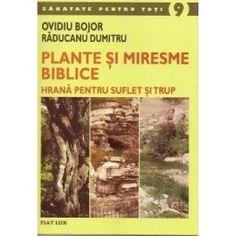 Plante si miresme biblice: Hrana pentru suflet si trup (ed. tiparita) Health, Products, Plant, Health Care, Gadget, Salud