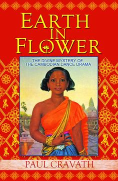 Earth In Flower : The Divine Mystery of the Cambodian Dance Drama Twist Of Fate, French Artists, Rome, Mystery, Dancer, The Past, Author, Earth, Flowers